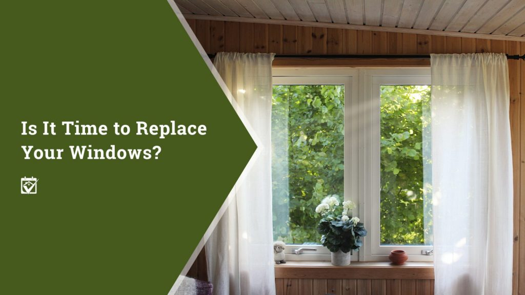 Time to Replace Your Windows?